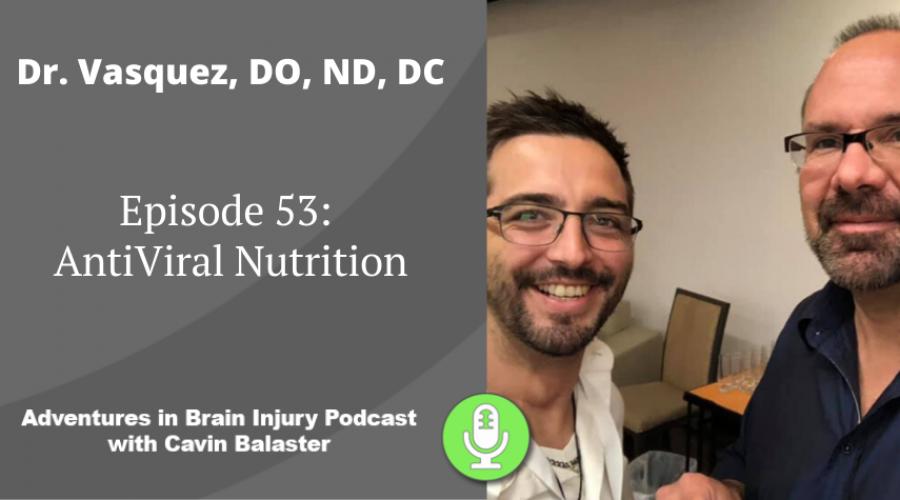 Episode 53 – AntiViral Nutrition with Dr. Alex Vasquez